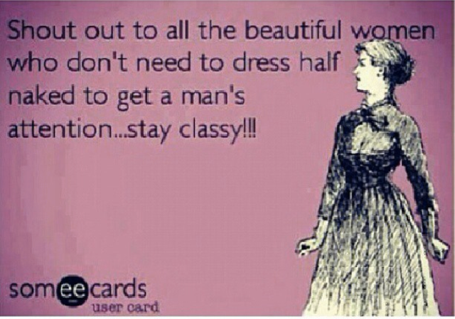 Shout out to all the beautiful women who don't need to dress half ...