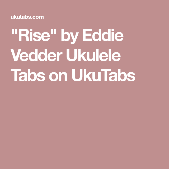 Rise By Eddie Vedder Ukulele Tabs On Ukutabs Uke In 2018