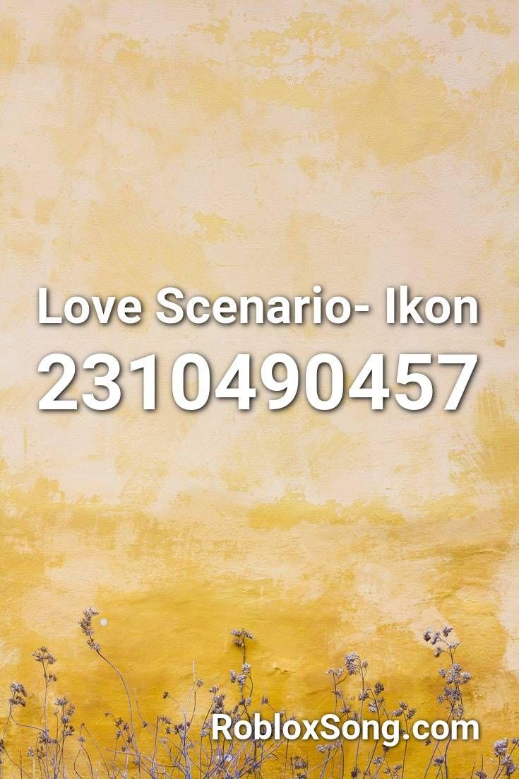 Love Scenario Ikon Roblox Id Roblox Music Codes Canciones Roblox Kpop