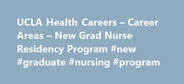 UCLA Health Careers – Career Areas – New Grad Nurse