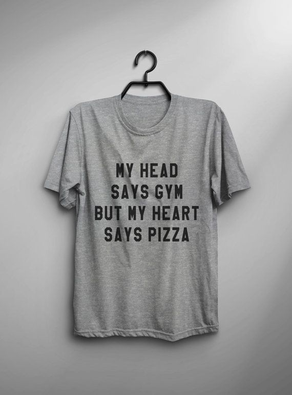496a3598 My head says gym but my heart says pizza funny tshirt womens shirts with  sayings tumblr graphic tee