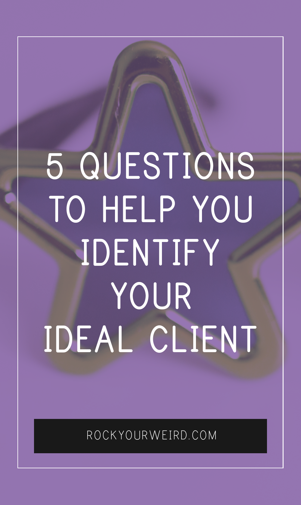 5 Questions to Help You Identify Your Ideal Client