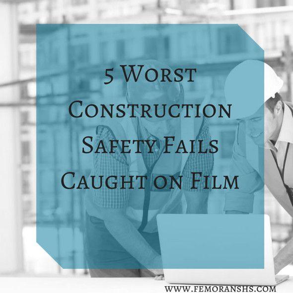 5 Worst Construction Safety Fails Caught On Film F E Moran