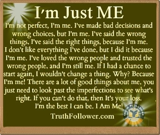 I M Just Me Being Myself Quotes I Still Love You Quotes Im Me Quotes Be Yourself Quotes
