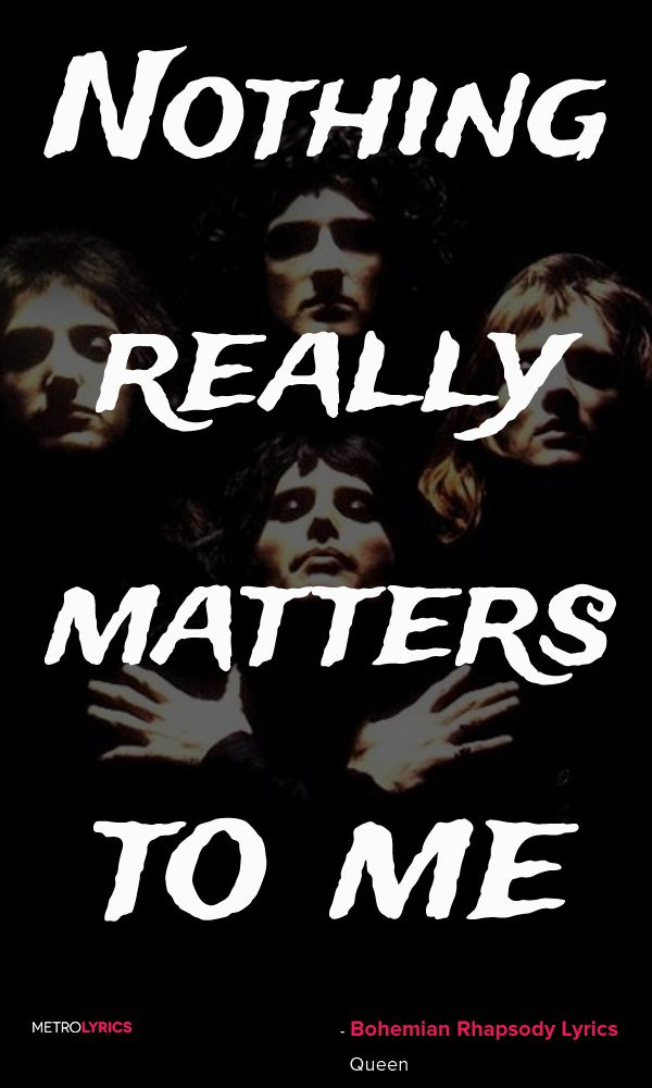 Queen - Bohemian Rhapsody Lyrics and Quotes I'm just a poor