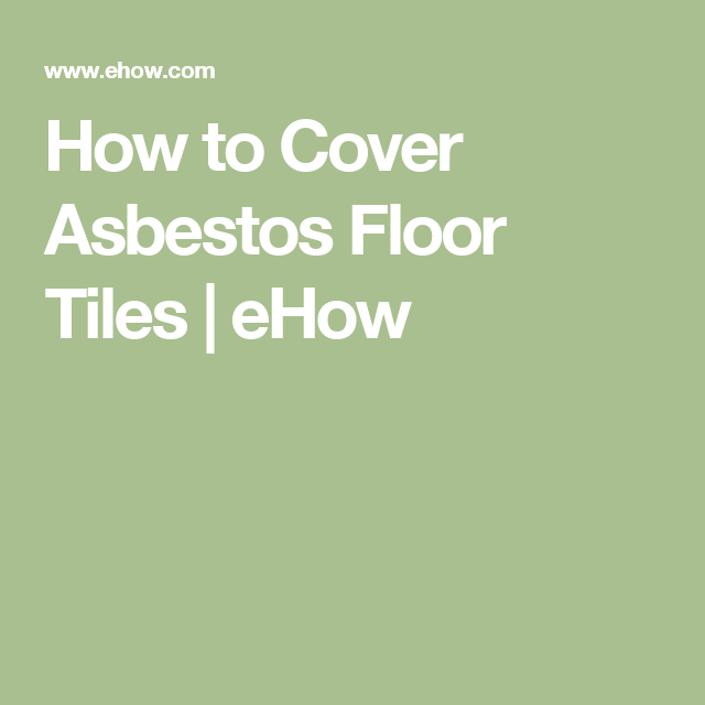 How to Cover Asbestos Floor Tiles | eHow