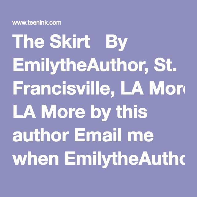 the skirt by emilytheauthor application essay unit  i will be the first to say that i am not materialistic