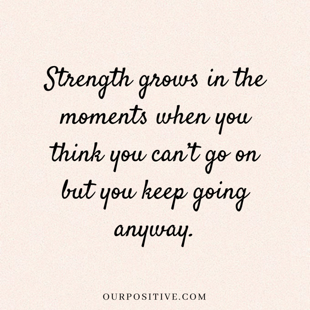 15 Quotes On Strength To Get Through Hard Times Our Positive Perseverance Quotes Inspirational Quotes About Strength Encouragement Quotes