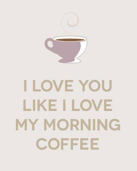 I Love You Like I Love My Morning Coffee Tulisan