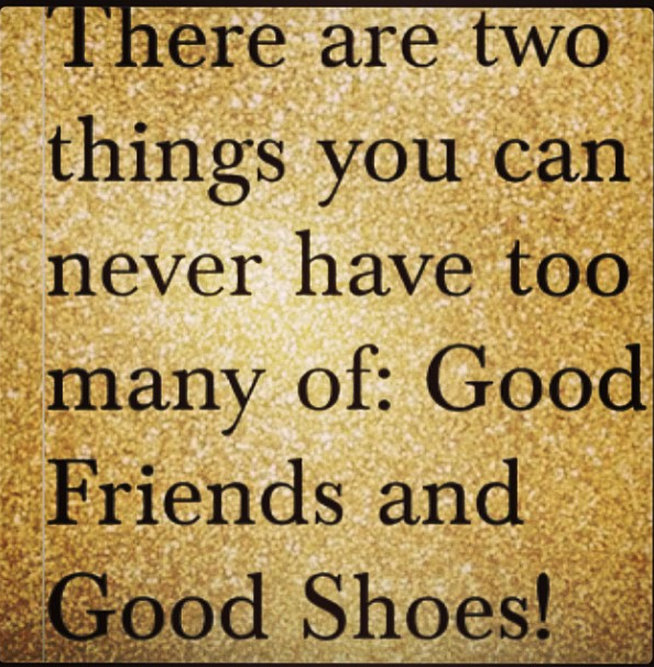Quotes About Shoes And Friendship: Good Friends And Shoes ...... Need I Say More?!