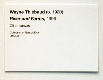 Wayne Thiebaud  Rivers And Farms  De Young Museum  Label