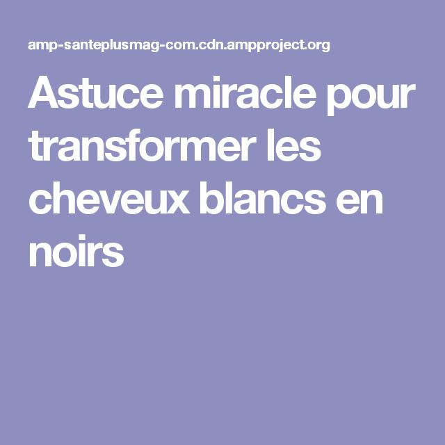 Astuce miracle pour transformer les cheveux blancs en noirs