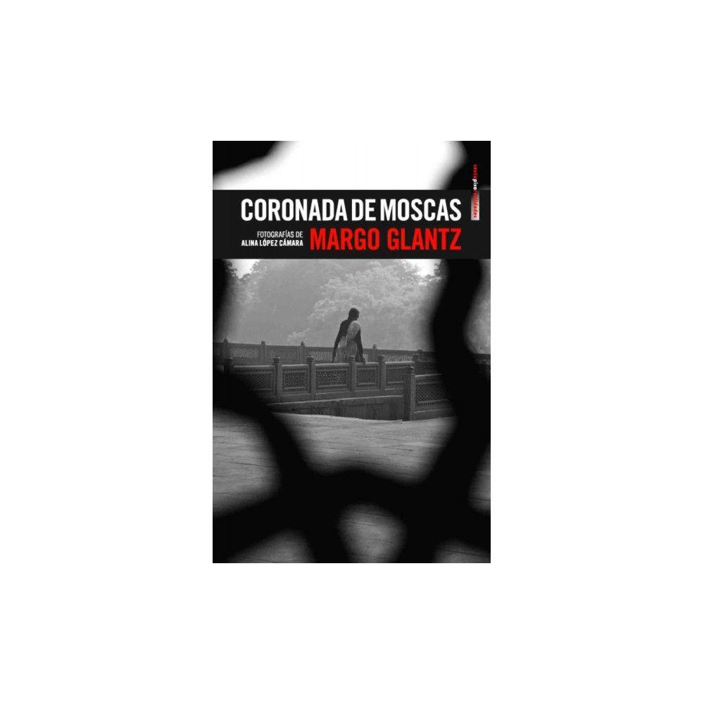 Coronada de moscas / Crowned With Flies (Paperback) (Margo Glantz)