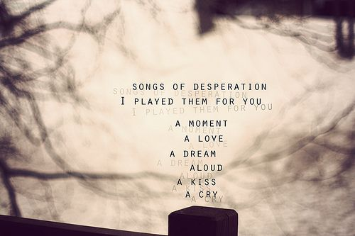 Songs Of Desperation I Played Them For You A Moment A Love A