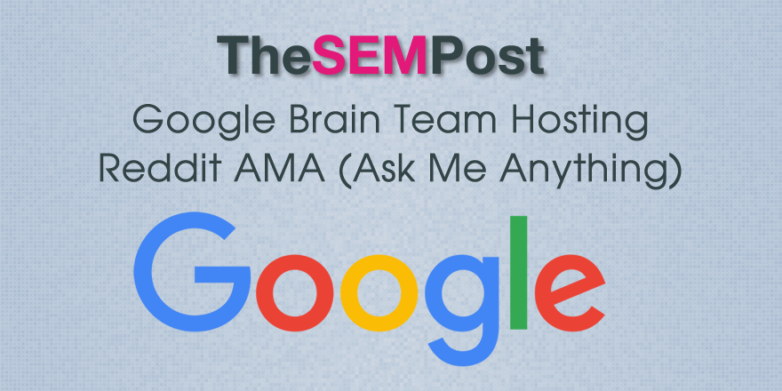 Google Brain Team Hosting Reddit AMA (Ask Me Anything