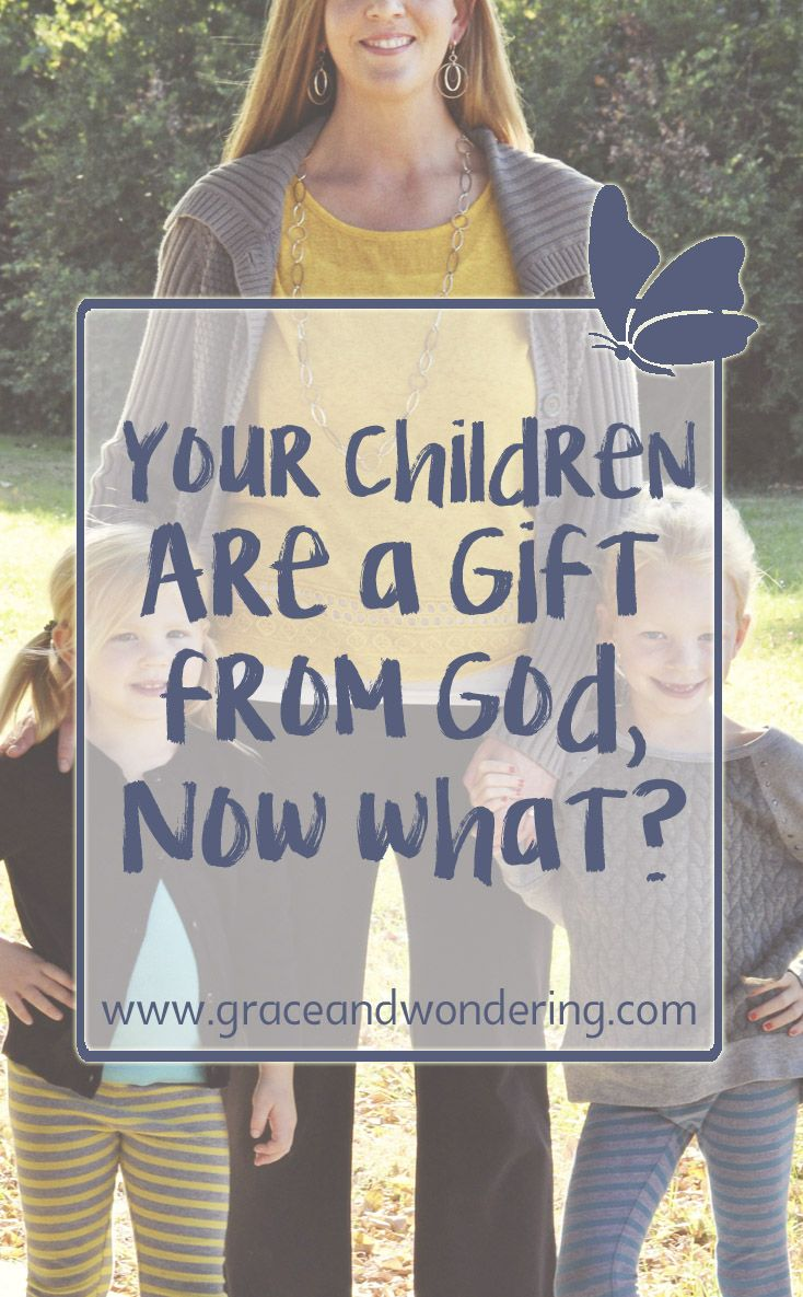 Your Children Are a Gift from God, Now What? Raising