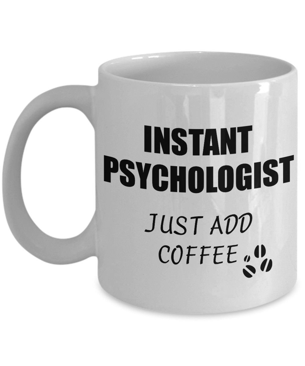 Mug Instant Just Add Coffee Funny Gift Idea for Coworker Present Workplace Joke Office Tea CupPsychologist Mug Instant Just Add Coffee Funny Gift Idea for Coworker Presen...