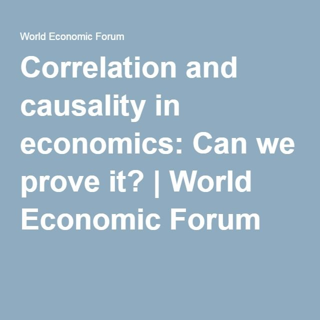 Correlation and causality in economics: Can we prove it?   World Economic Forum