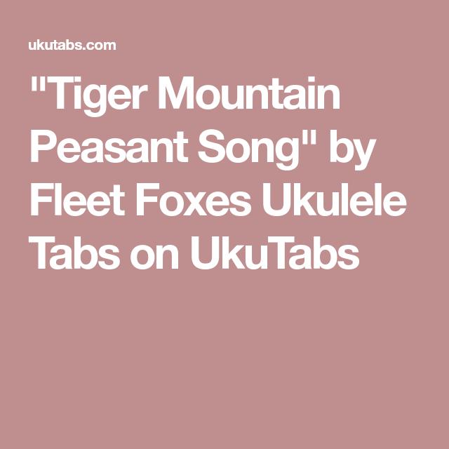Tiger Mountain Peasant Song By Fleet Foxes Ukulele Tabs On Ukutabs