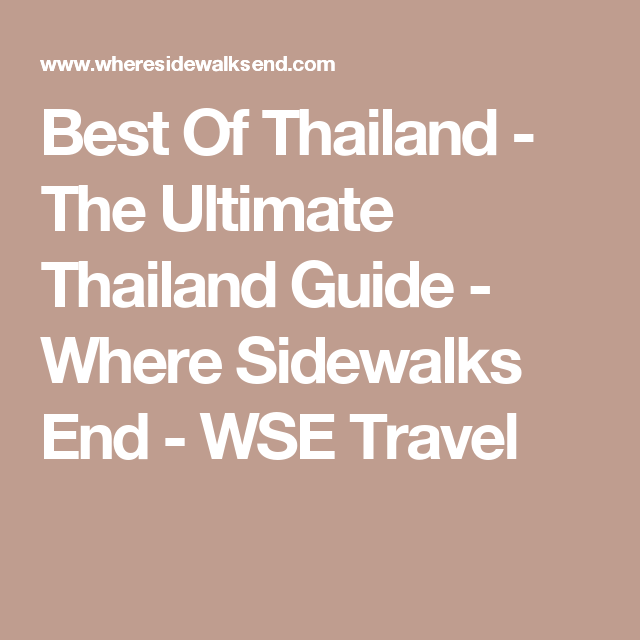 Best Of Thailand - The Ultimate Thailand Guide - Where Sidewalks End - WSE Travel