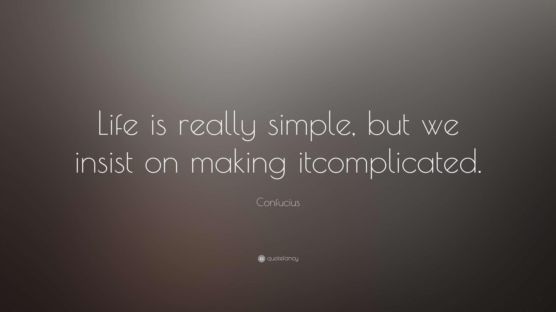 10 Confucius Quotes Life Is Simple Confucius Quotes Life Is Simple And Confucius Quote Life Is Really Simple Bu Simple Quotes Positive Quotes Life Quotes