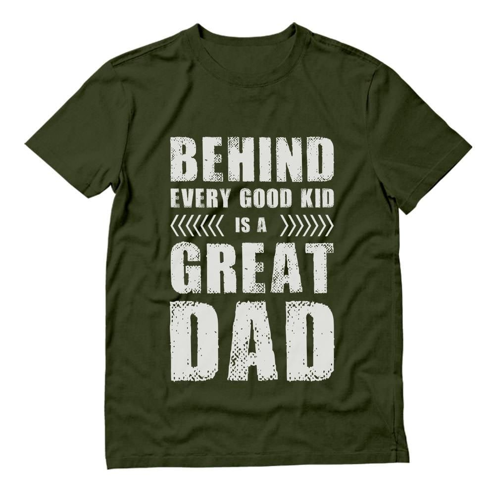 65eeb4250 Behind Every Good Kid Is a Great Dad Father's T-Shirt in 2019 ...