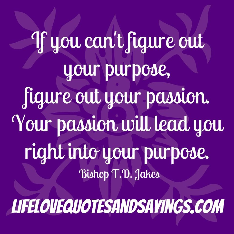 Td Jakes Quotes On Life If You Can't Figure Out Your Purpose Figure Out Your Passion