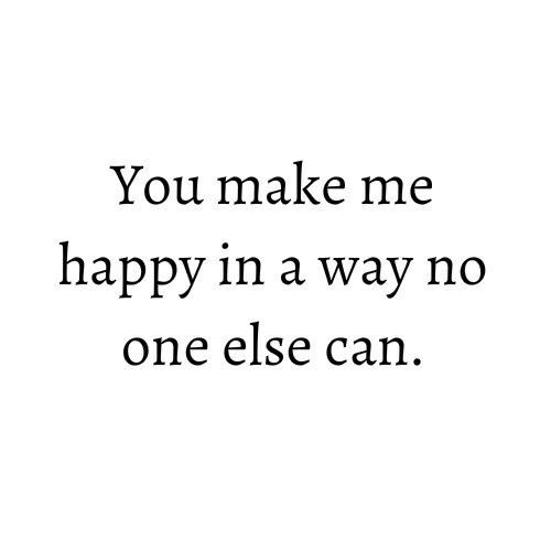 You Make Me Happy In A Way No One Else Can Love Quotes Photos Best Love Quotes You Make Me Happy