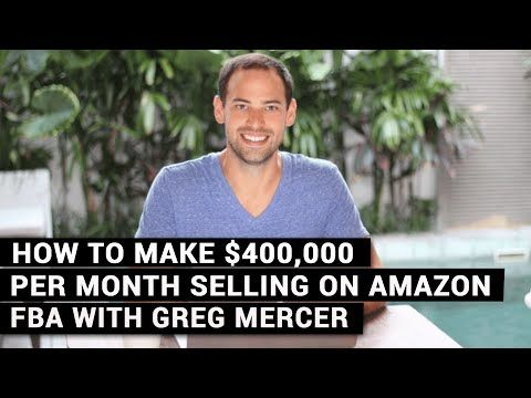 How To Make $400,000 Per Month Selling On Amazon FBA With Greg Mercer - YouTube
