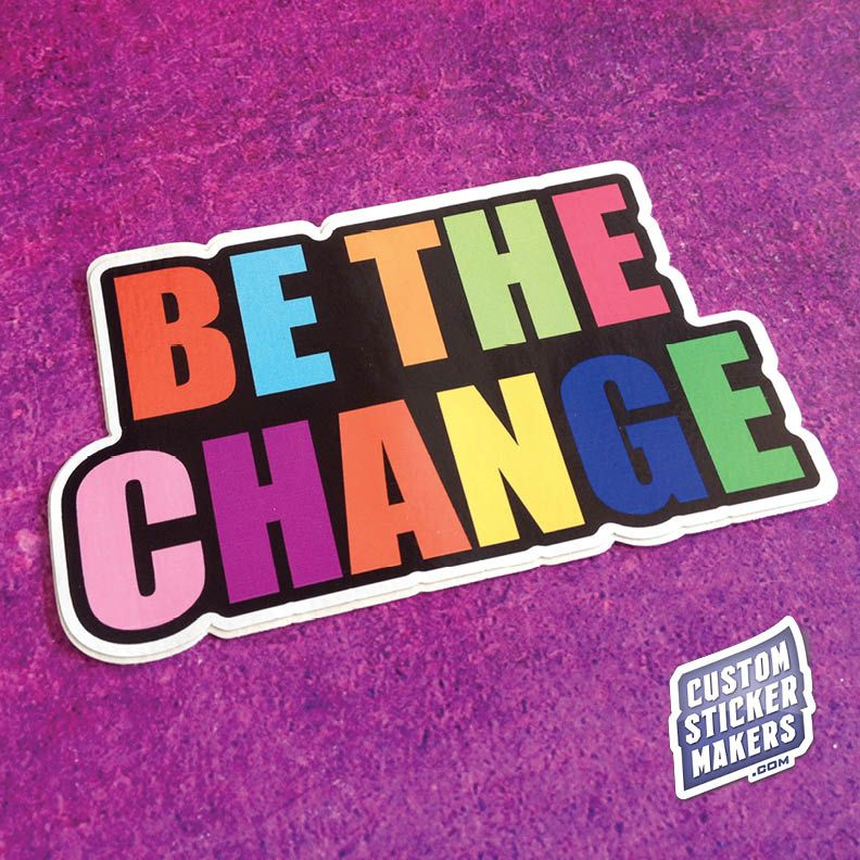 Be the Change Bumper Sticker (With images) Bumper
