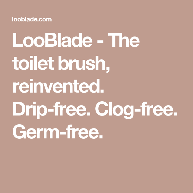 LooBlade - The toilet brush, reinvented. Drip-free. Clog-free. Germ ...