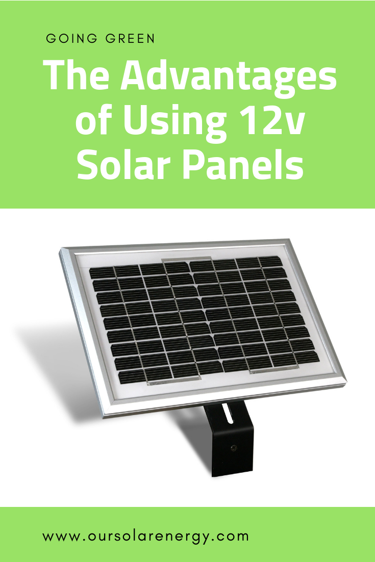 Going Green The Advantages Of Using 12v Solar Panels 12v Solar Panel Solar Panels Solar Energy Diy
