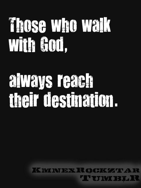 Walk With God Quotes Stunning Those Who Walk With God Always Reach Their Destination  Words Of .