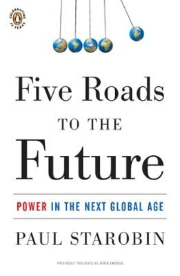 Five Roads to the Future by Paul Starobin, Click to Start Reading eBook, Farsighted and fascinating predictions for a new world order   Veteran international correspondent Pa