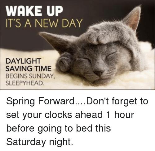 Memes And Set Wake Up It S A New Day Daylight Saving Time Begins Sunday Sleep Daylight Savings Time Daylight Savings Time Humor Spring Forward