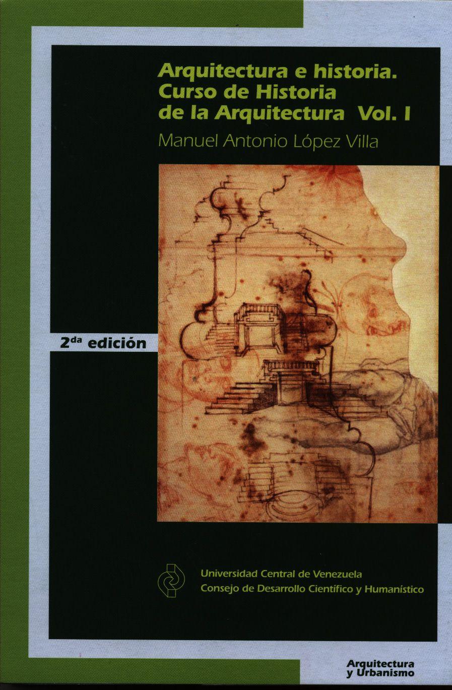 Arquitectura e historia. Curso de Historia de la Arquitectura Vol I. 2da Edición 2012 del Prof. Manuel Antonio López Villa. Fac. de Arquitectura y Urbanismo. CDCH #UCV http://www.cdch-ucv.net/
