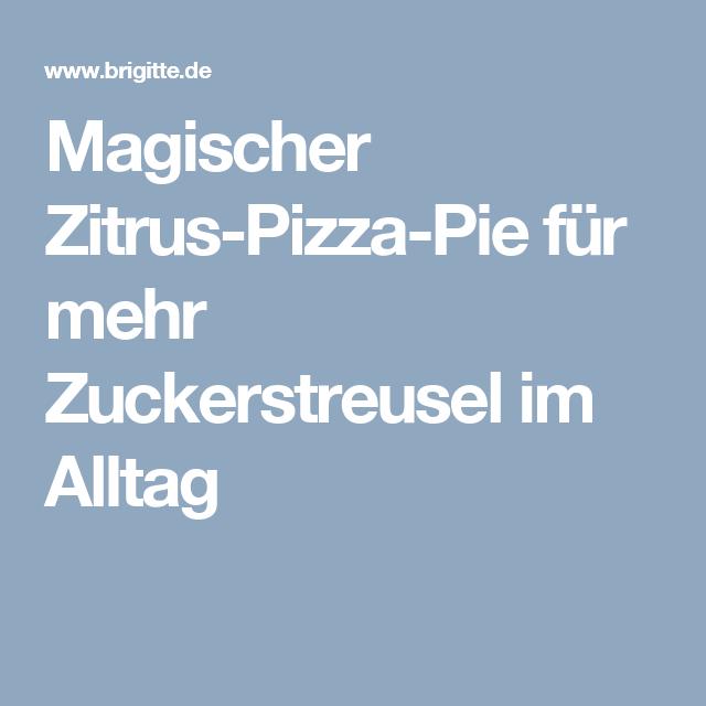 Magischer Zitrus-Pizza-Pie für mehr Zuckerstreusel im Alltag