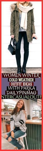 Women Winter Cold Weather Outfit Ideas With Parka Dailypinmag Wintercasualoutfit...