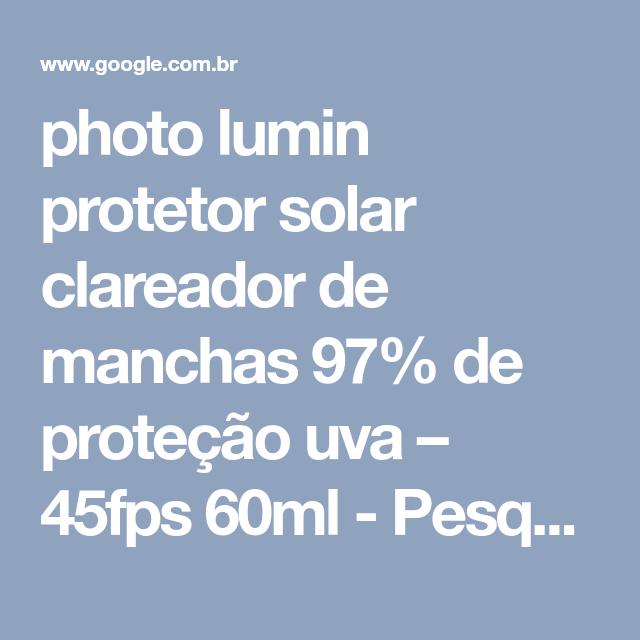 photo lumin protetor solar clareador de manchas 97% de proteção uva – 45fps  60ml - 994c96a4d1