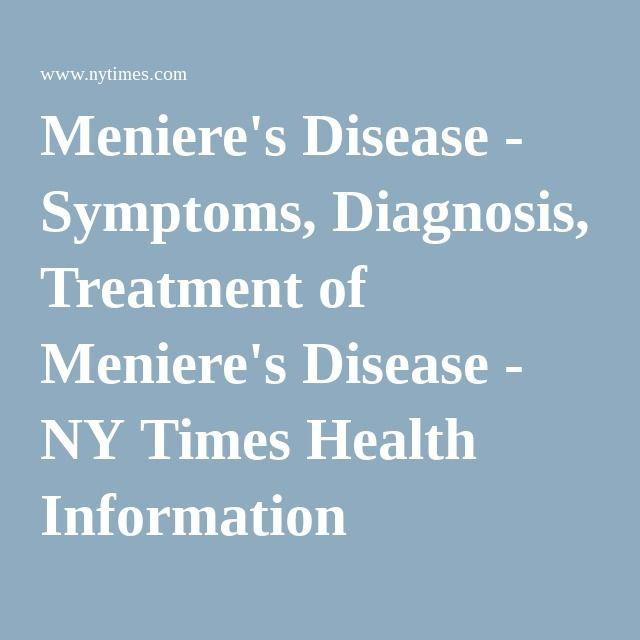 Meniere's Disease - Symptoms, Diagnosis, Treatment of Meniere's Disease - NY Times Health Information