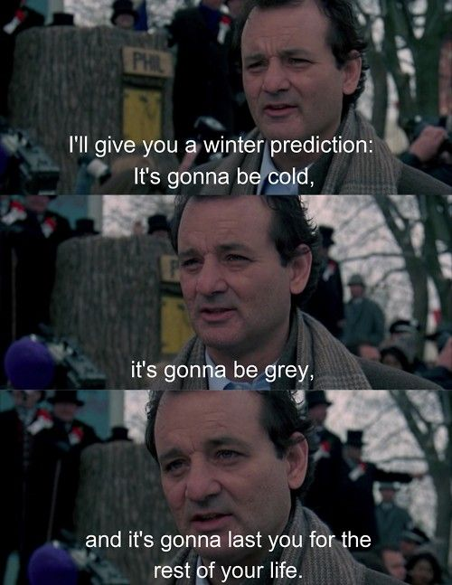 If There's One Movie That I Can Quote The Entirety Of It To You If I Cool Groundhog Day Movie Quotes