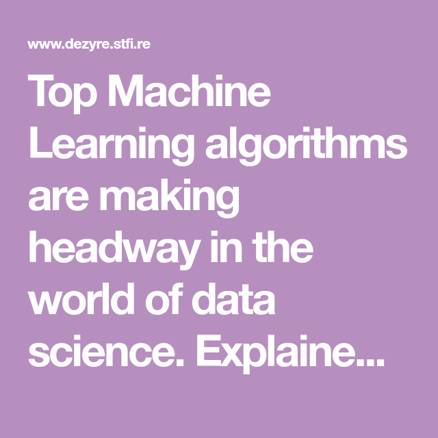 Top Machine Learning algorithms are making headway in the ...