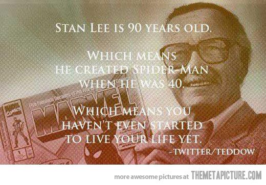 You Haven T Started Living Yet Inspirational Quotes Words Stan Lee