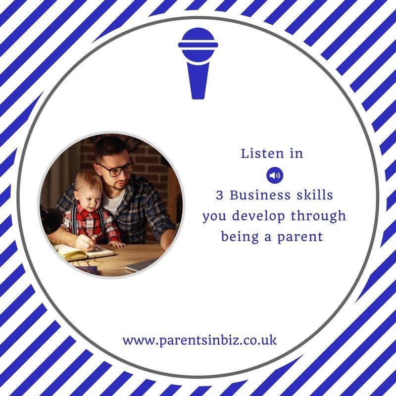 3 Business skills you develop through being a parent http