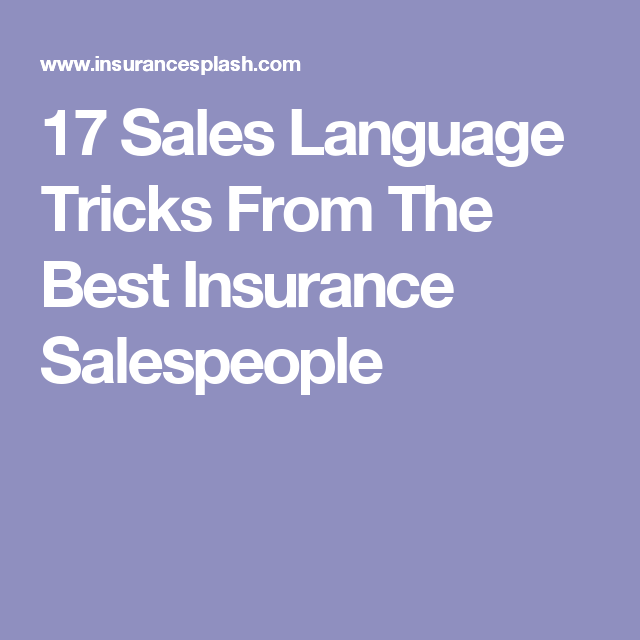 17 Sales Language Tricks From The Best Insurance Salespeople With