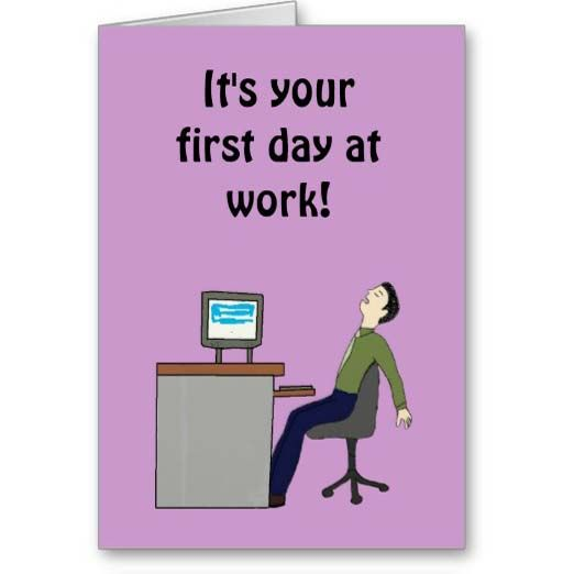 Its Your First Day At Work Card | I need a motivation | Pinterest
