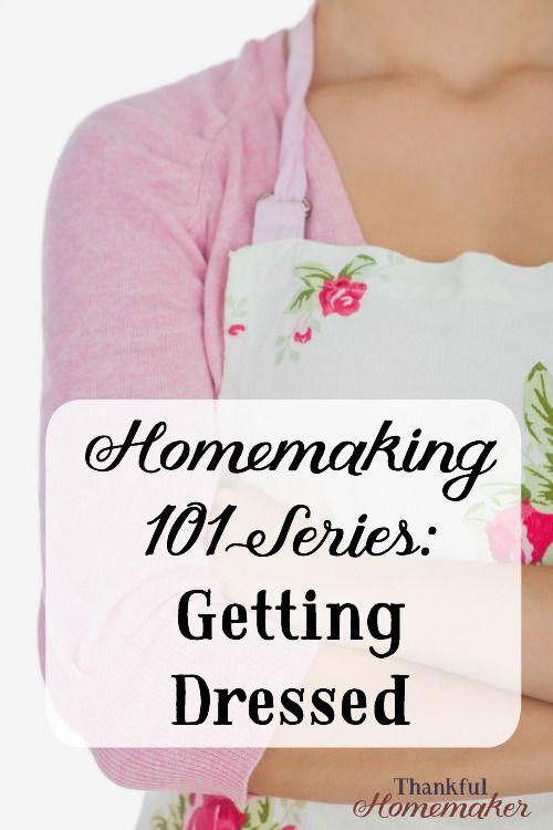 Homemaking 101 series getting dressed homemaking