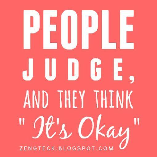 Z E N G T E C K : PEOPLE JUDGE, AND THEY THINK IT'S OKAY.