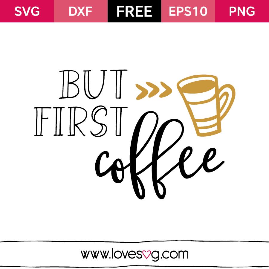 But First Coffee Lovesvg Com Cricut Cricut Free Cricut Projects
