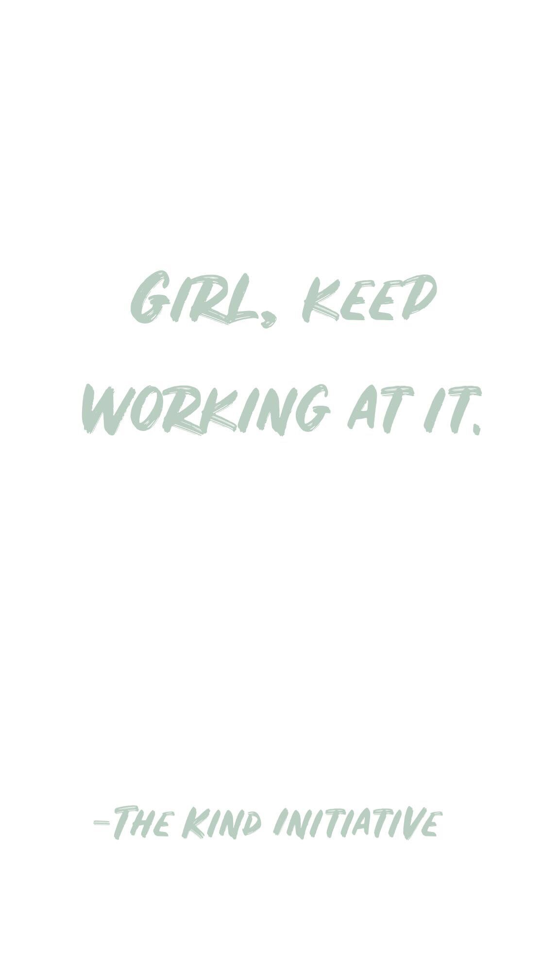 Girl, keep working at it.